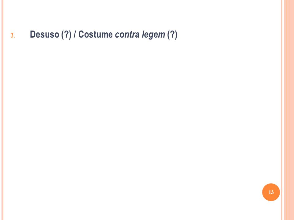Desuso ( ) / Costume contra legem ( )