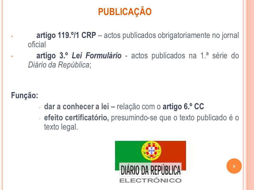 PUBLICAÇÃO artigo 119.º/1 CRP – actos publicados obrigatoriamente no jornal oficial.
