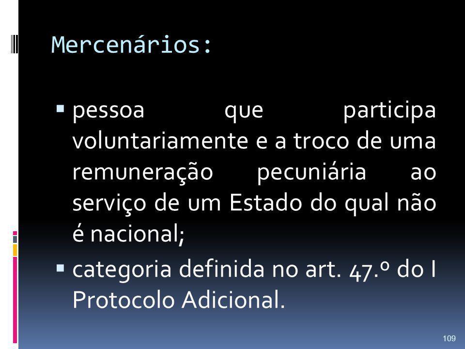 Mercenários: pessoa que participa voluntariamente e a troco de uma remuneração pecuniária ao serviço de um Estado do qual não é nacional;