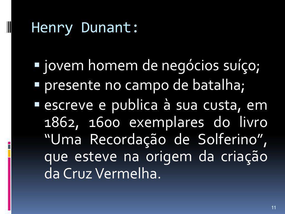 Henry Dunant: jovem homem de negócios suíço; presente no campo de batalha;