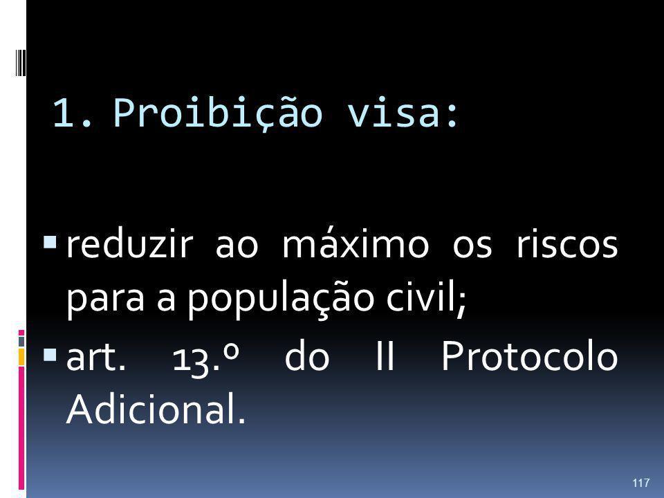 Proibição visa: reduzir ao máximo os riscos para a população civil; art.