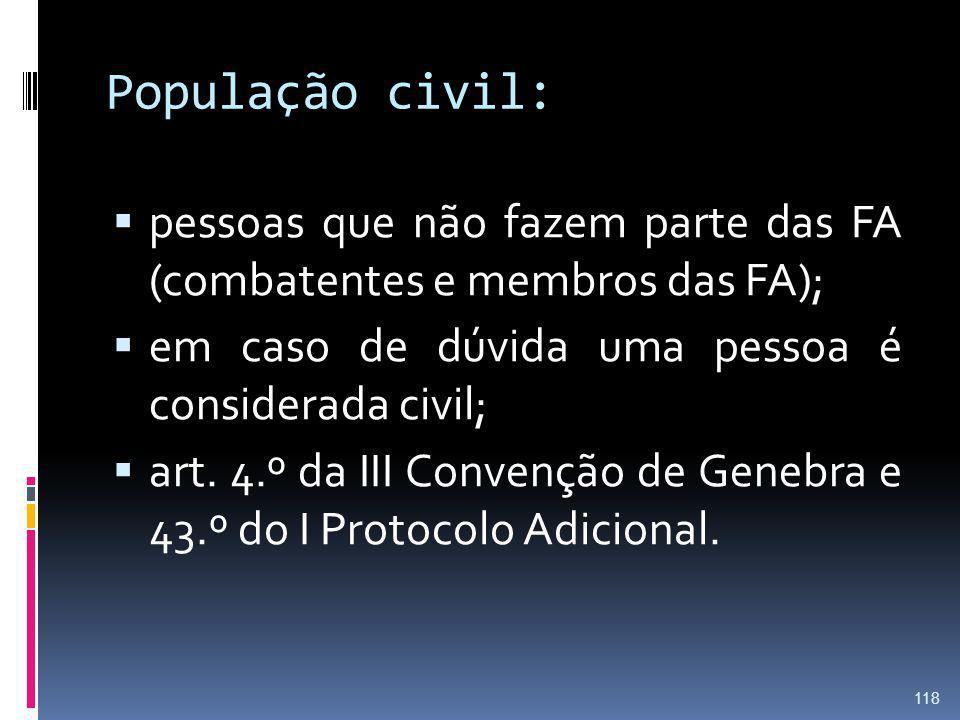 População civil: pessoas que não fazem parte das FA (combatentes e membros das FA); em caso de dúvida uma pessoa é considerada civil;