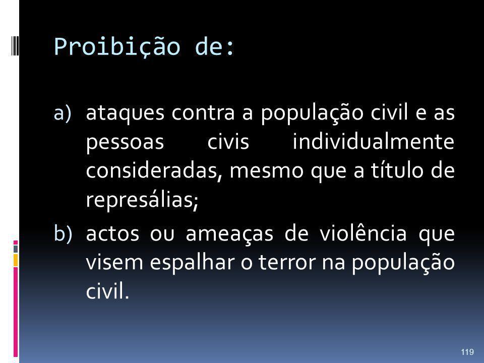 Proibição de: ataques contra a população civil e as pessoas civis individualmente consideradas, mesmo que a título de represálias;