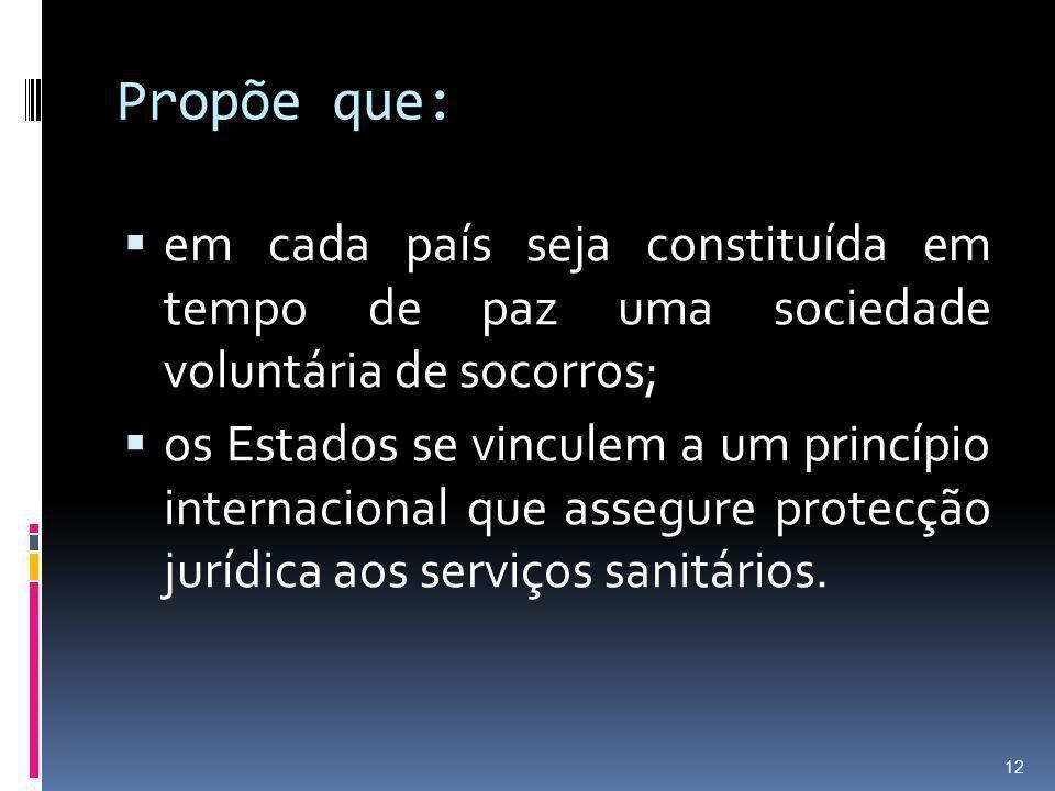 Propõe que: em cada país seja constituída em tempo de paz uma sociedade voluntária de socorros;