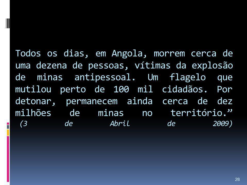 Todos os dias, em Angola, morrem cerca de uma dezena de pessoas, vítimas da explosão de minas antipessoal.