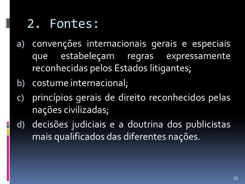 Fontes: convenções internacionais gerais e especiais que estabeleçam regras expressamente reconhecidas pelos Estados litigantes;