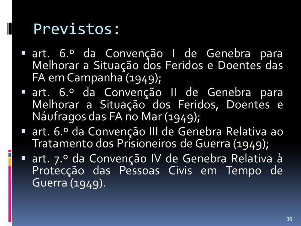 Previstos: art. 6.º da Convenção I de Genebra para Melhorar a Situação dos Feridos e Doentes das FA em Campanha (1949);