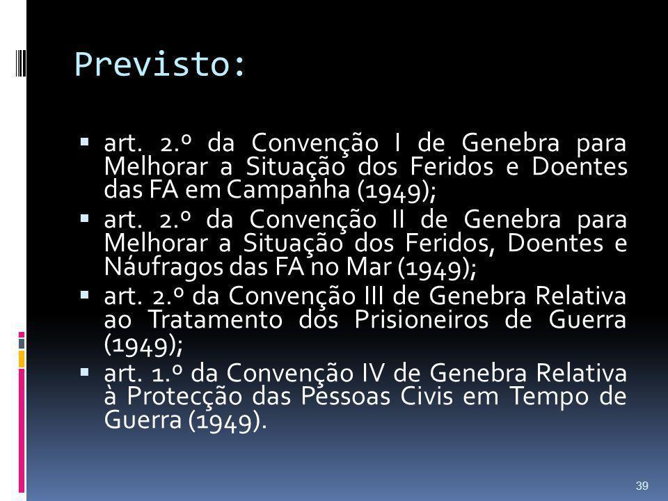 Previsto: art. 2.º da Convenção I de Genebra para Melhorar a Situação dos Feridos e Doentes das FA em Campanha (1949);