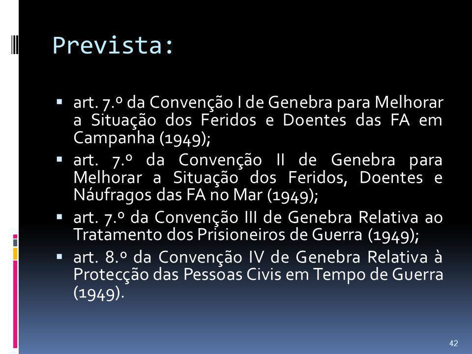 Prevista: art. 7.º da Convenção I de Genebra para Melhorar a Situação dos Feridos e Doentes das FA em Campanha (1949);