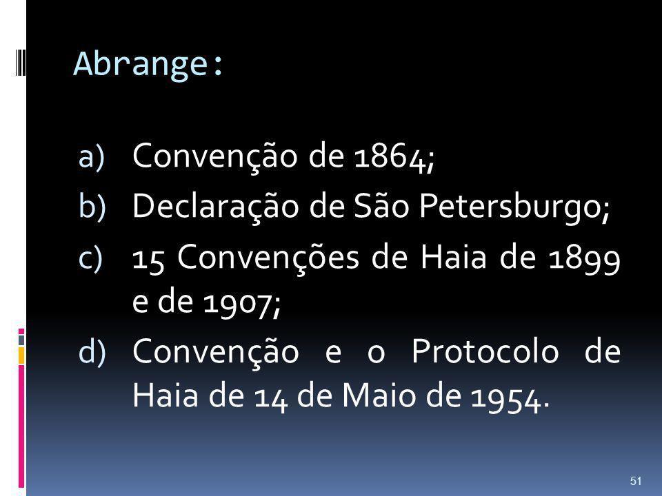 Abrange: Convenção de 1864; Declaração de São Petersburgo; 15 Convenções de Haia de 1899 e de 1907;