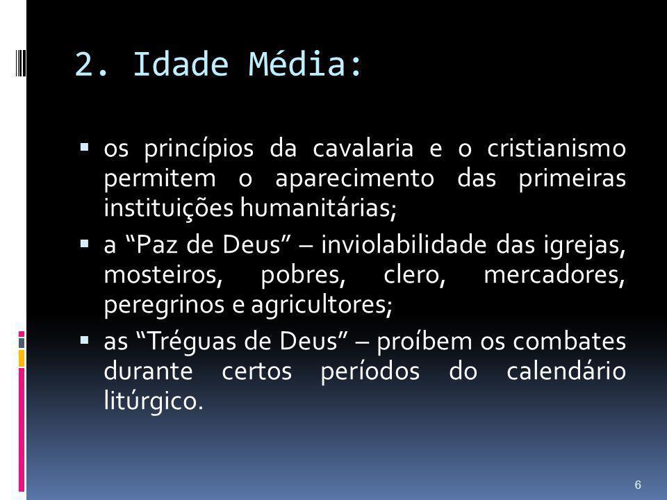 2. Idade Média: os princípios da cavalaria e o cristianismo permitem o aparecimento das primeiras instituições humanitárias;