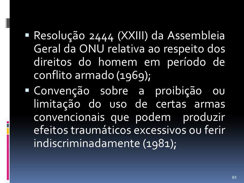 Resolução 2444 (XXIII) da Assembleia Geral da ONU relativa ao respeito dos direitos do homem em período de conflito armado (1969);