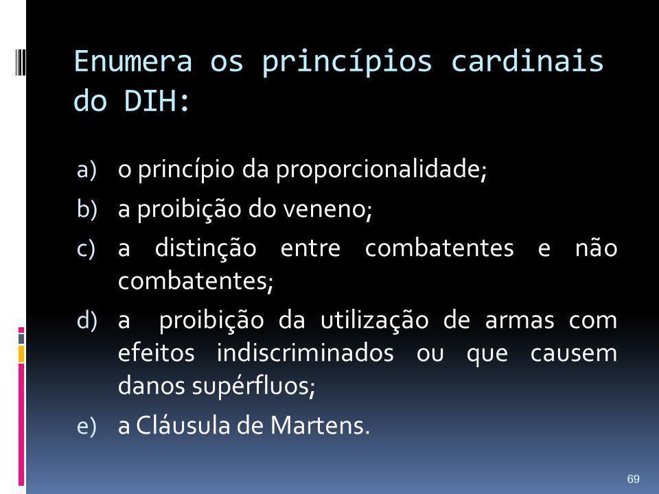 Enumera os princípios cardinais do DIH: