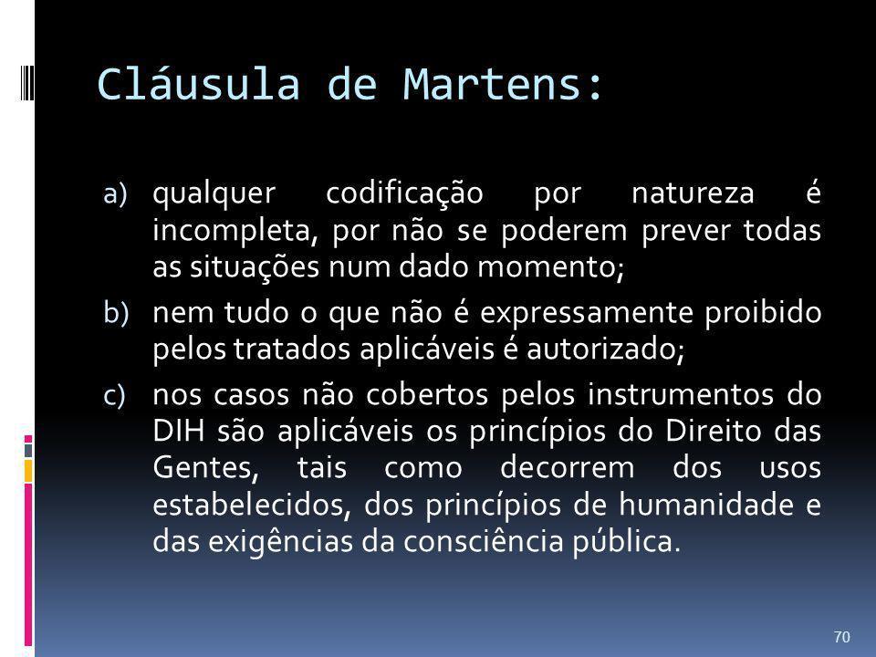 Cláusula de Martens: qualquer codificação por natureza é incompleta, por não se poderem prever todas as situações num dado momento;