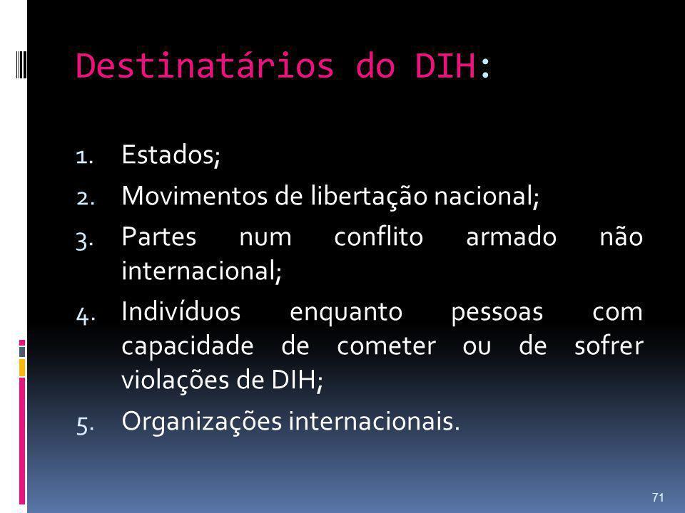 Destinatários do DIH: Estados; Movimentos de libertação nacional;
