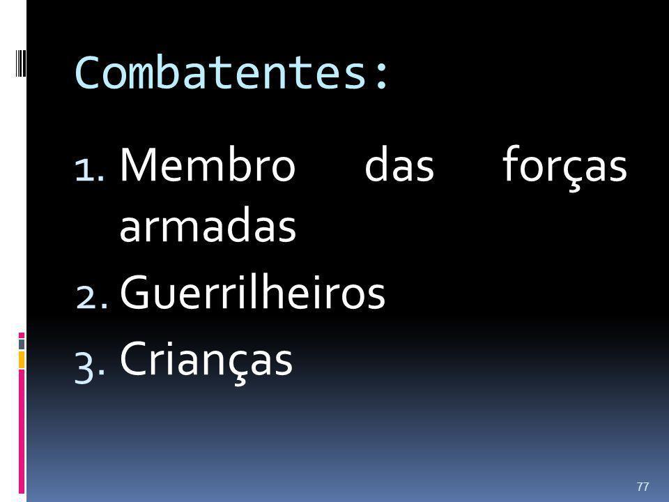 Combatentes: Membro das forças armadas Guerrilheiros Crianças