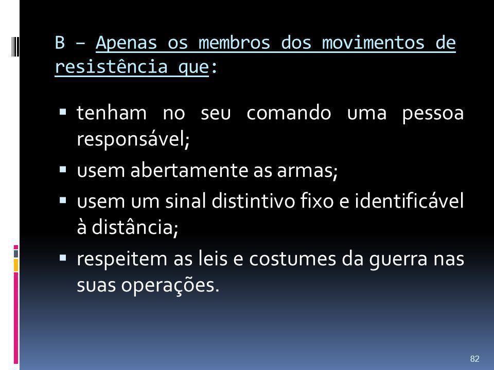 B – Apenas os membros dos movimentos de resistência que: