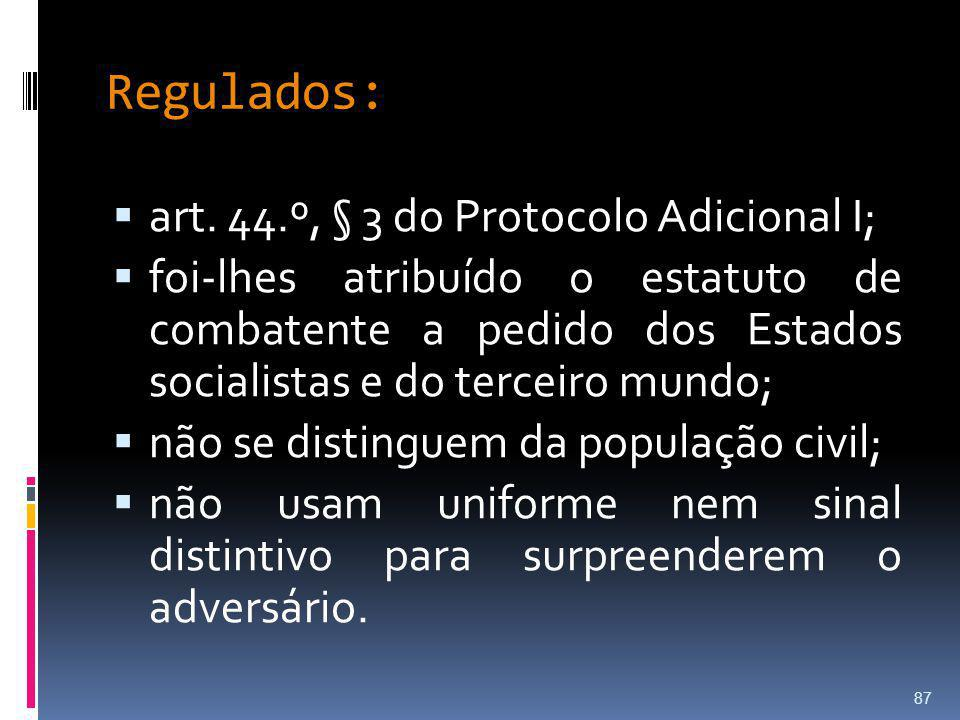 Regulados: art. 44.º, § 3 do Protocolo Adicional I;