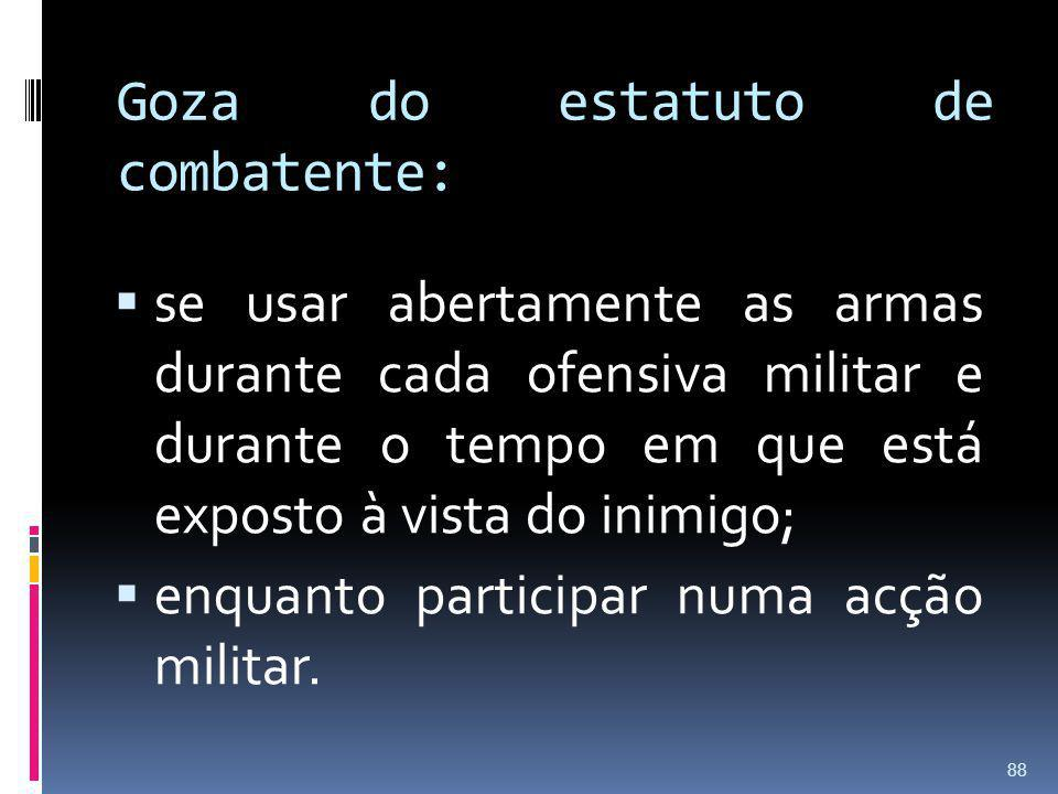 Goza do estatuto de combatente:
