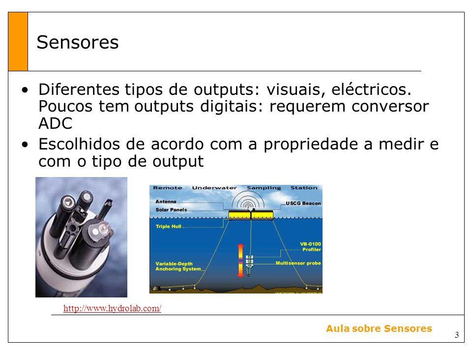Sensores Diferentes tipos de outputs: visuais, eléctricos. Poucos tem outputs digitais: requerem conversor ADC.