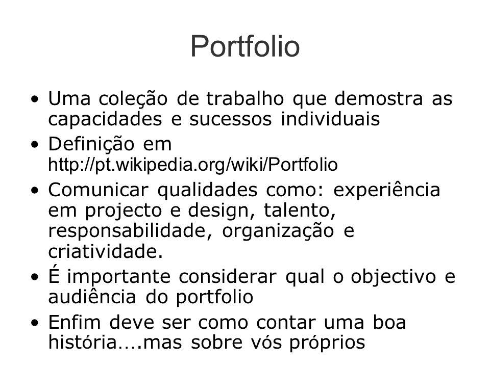 Portfolio Uma coleção de trabalho que demostra as capacidades e sucessos individuais. Definição em http://pt.wikipedia.org/wiki/Portfolio.