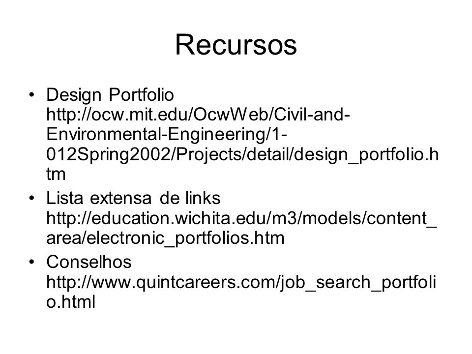 Recursos Design Portfolio http://ocw.mit.edu/OcwWeb/Civil-and-Environmental-Engineering/1-012Spring2002/Projects/detail/design_portfolio.htm.