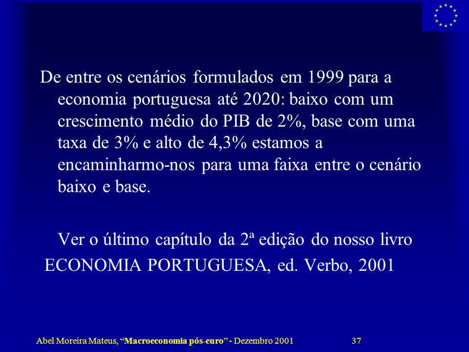 De entre os cenários formulados em 1999 para a economia portuguesa até 2020: baixo com um crescimento médio do PIB de 2%, base com uma taxa de 3% e alto de 4,3% estamos a encaminharmo-nos para uma faixa entre o cenário baixo e base.