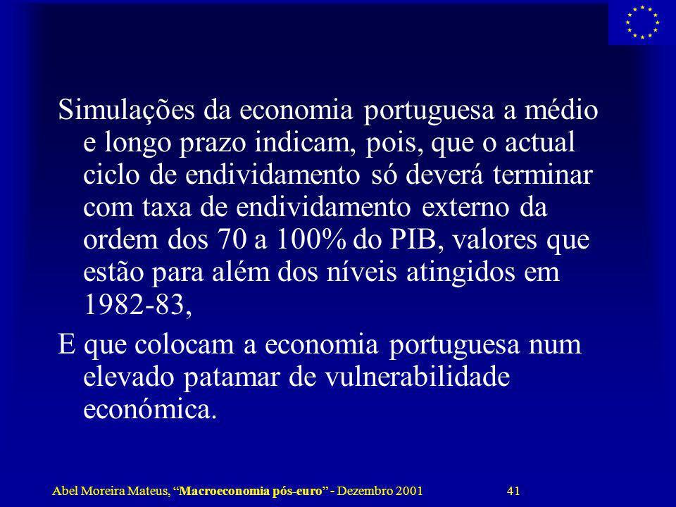 Simulações da economia portuguesa a médio e longo prazo indicam, pois, que o actual ciclo de endividamento só deverá terminar com taxa de endividamento externo da ordem dos 70 a 100% do PIB, valores que estão para além dos níveis atingidos em 1982-83,