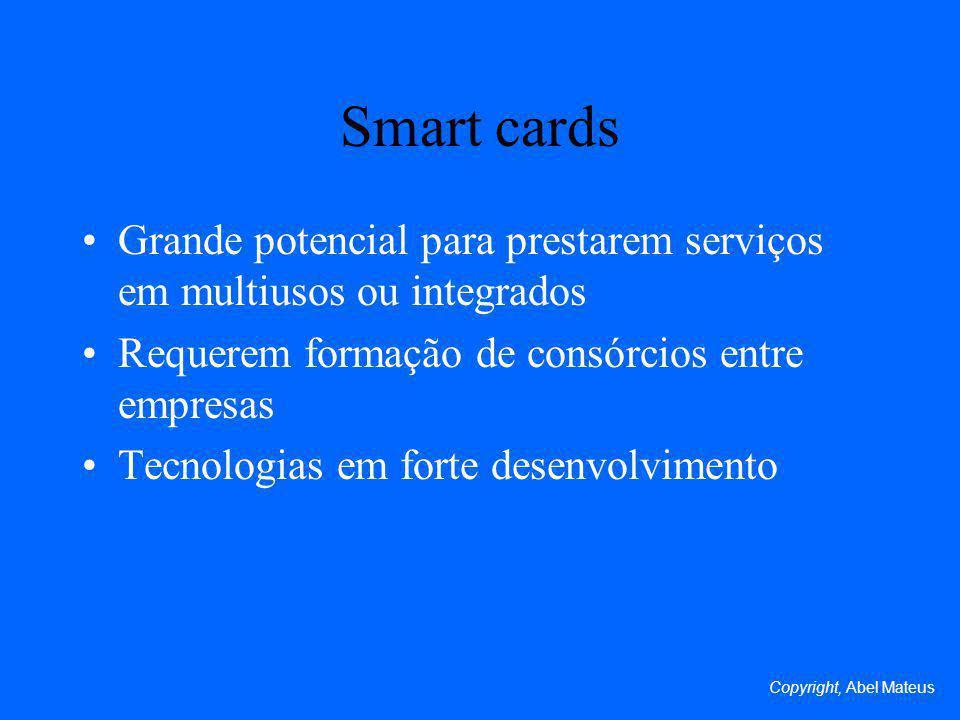 Smart cards Grande potencial para prestarem serviços em multiusos ou integrados. Requerem formação de consórcios entre empresas.