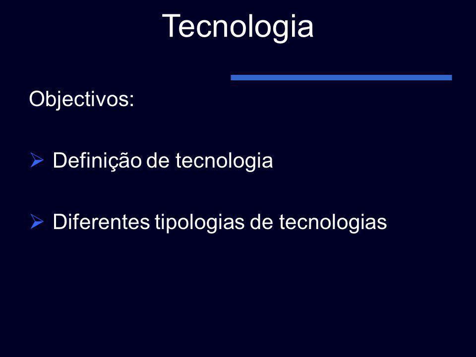 Tecnologia Objectivos: Definição de tecnologia
