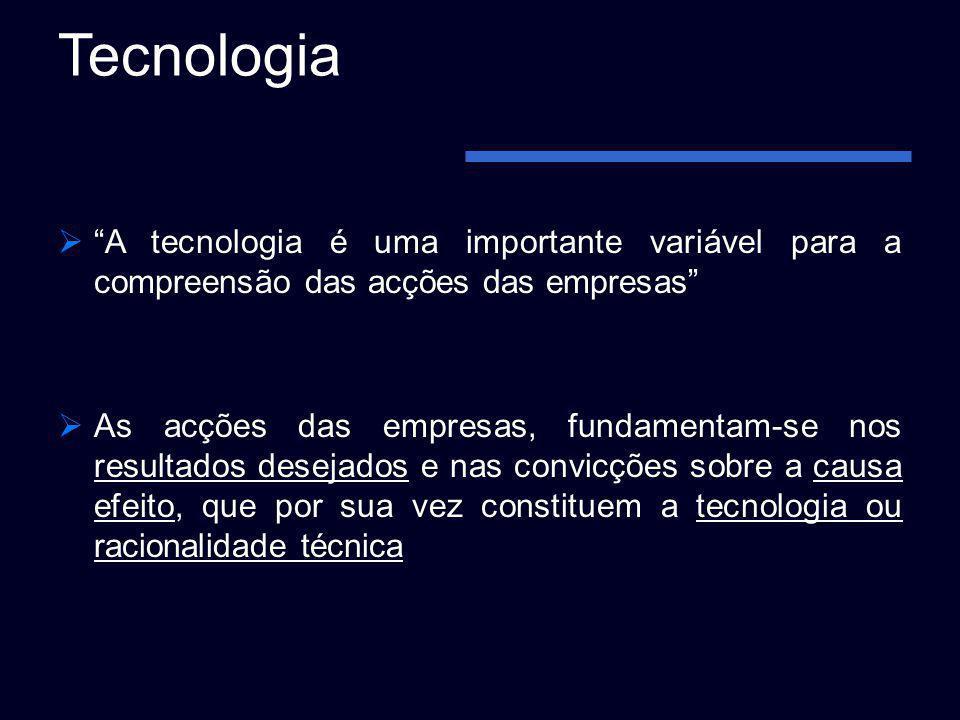 Tecnologia A tecnologia é uma importante variável para a compreensão das acções das empresas