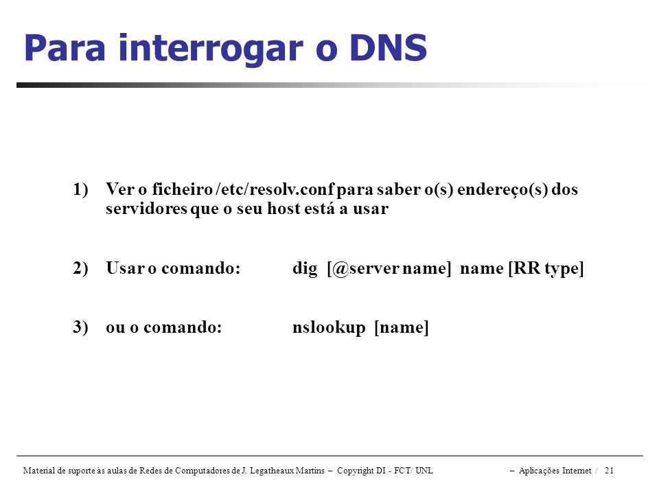 Para interrogar o DNS Ver o ficheiro /etc/resolv.conf para saber o(s) endereço(s) dos servidores que o seu host está a usar.