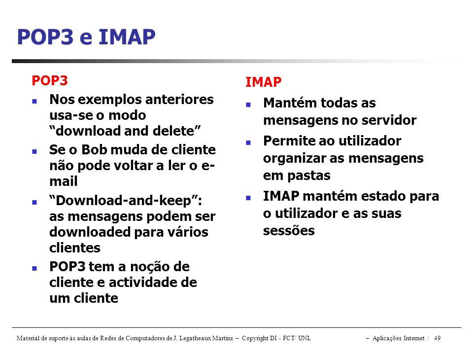 POP3 e IMAP POP3. Nos exemplos anteriores usa-se o modo download and delete Se o Bob muda de cliente não pode voltar a ler o e-mail.