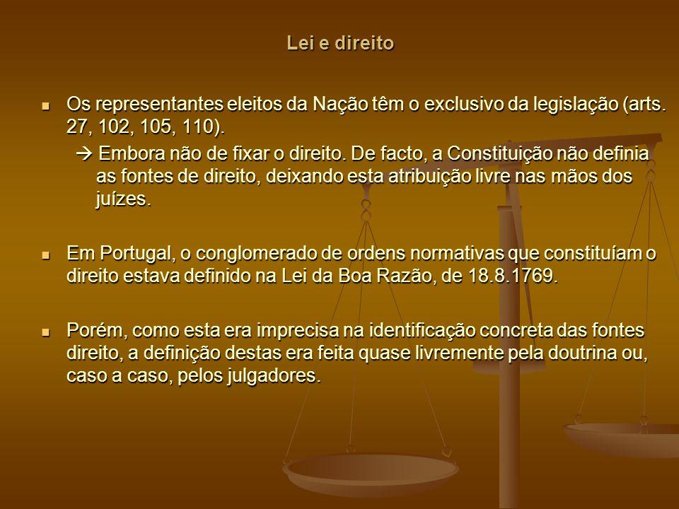 Lei e direito Os representantes eleitos da Nação têm o exclusivo da legislação (arts. 27, 102, 105, 110).