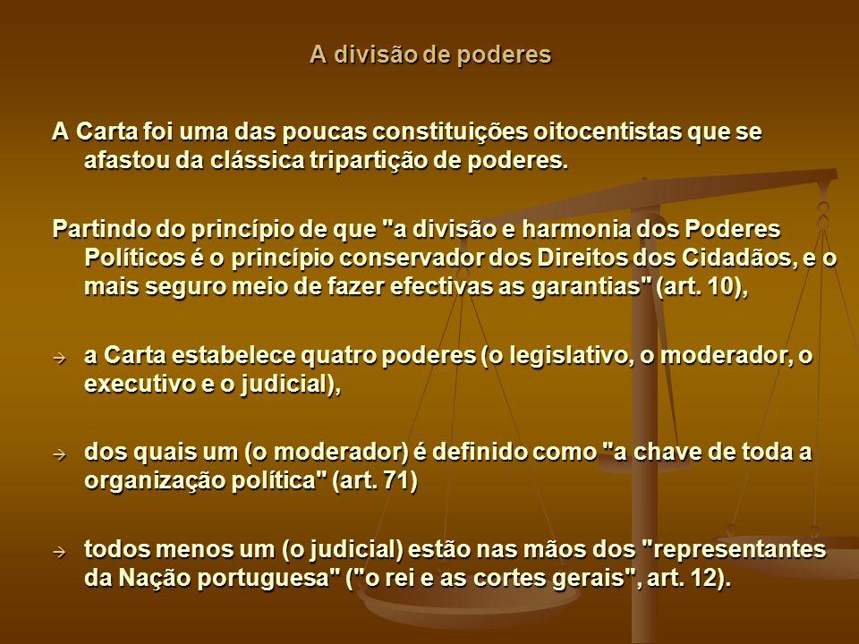 A divisão de poderes A Carta foi uma das poucas constituições oitocentistas que se afastou da clássica tripartição de poderes.