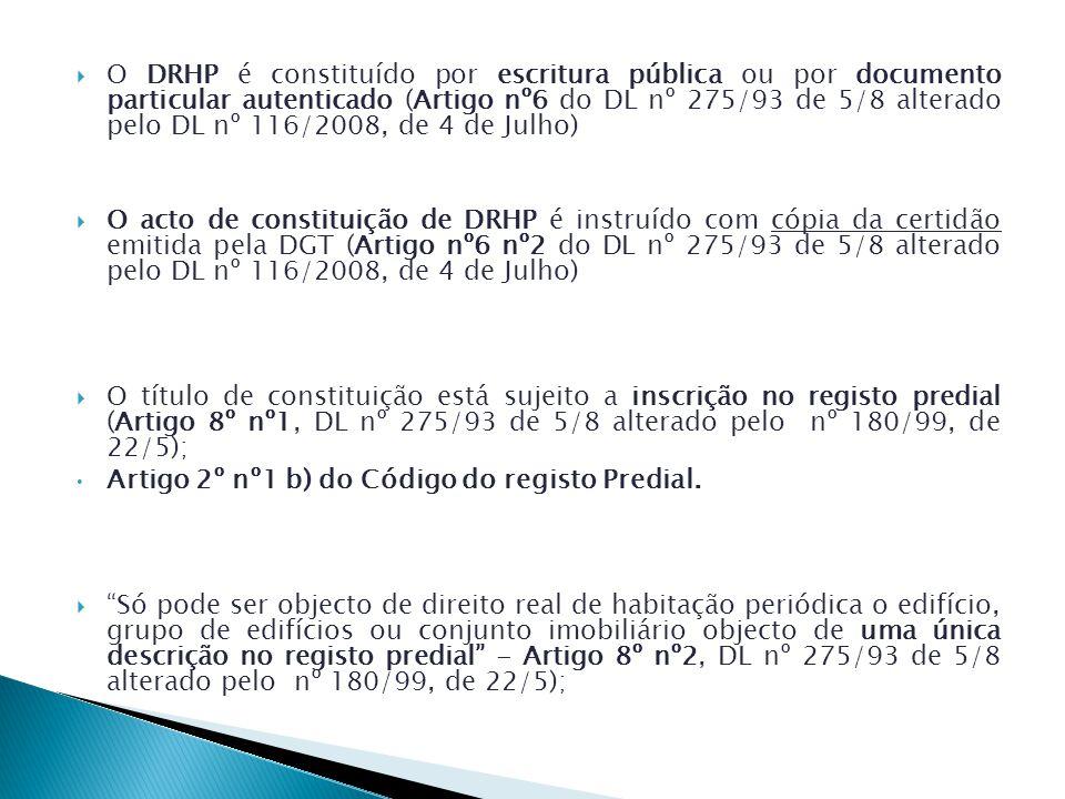 O DRHP é constituído por escritura pública ou por documento particular autenticado (Artigo nº6 do DL nº 275/93 de 5/8 alterado pelo DL nº 116/2008, de 4 de Julho)