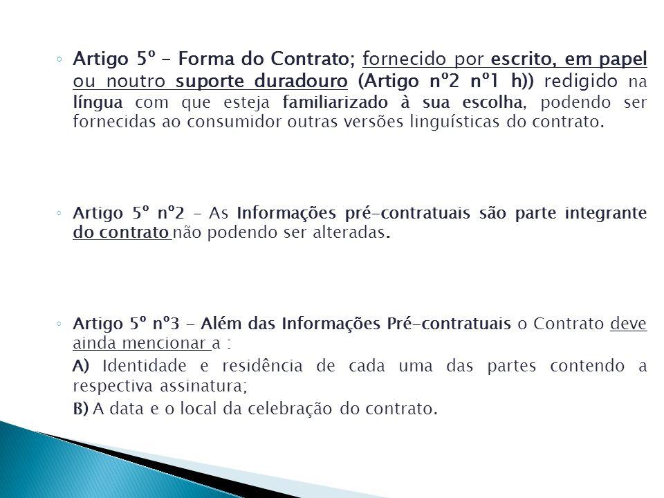 Artigo 5º – Forma do Contrato; fornecido por escrito, em papel ou noutro suporte duradouro (Artigo nº2 nº1 h)) redigido na língua com que esteja familiarizado à sua escolha, podendo ser fornecidas ao consumidor outras versões linguísticas do contrato.