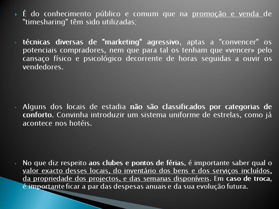 É do conhecimento público e comum que na promoção e venda de timesharing têm sido utilizadas;