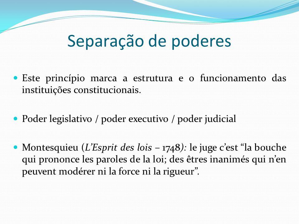 Separação de poderes Este princípio marca a estrutura e o funcionamento das instituições constitucionais.