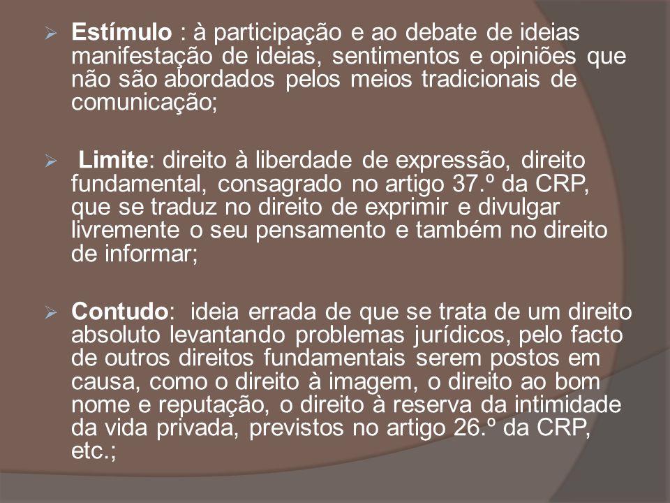 Estímulo : à participação e ao debate de ideias manifestação de ideias, sentimentos e opiniões que não são abordados pelos meios tradicionais de comunicação;