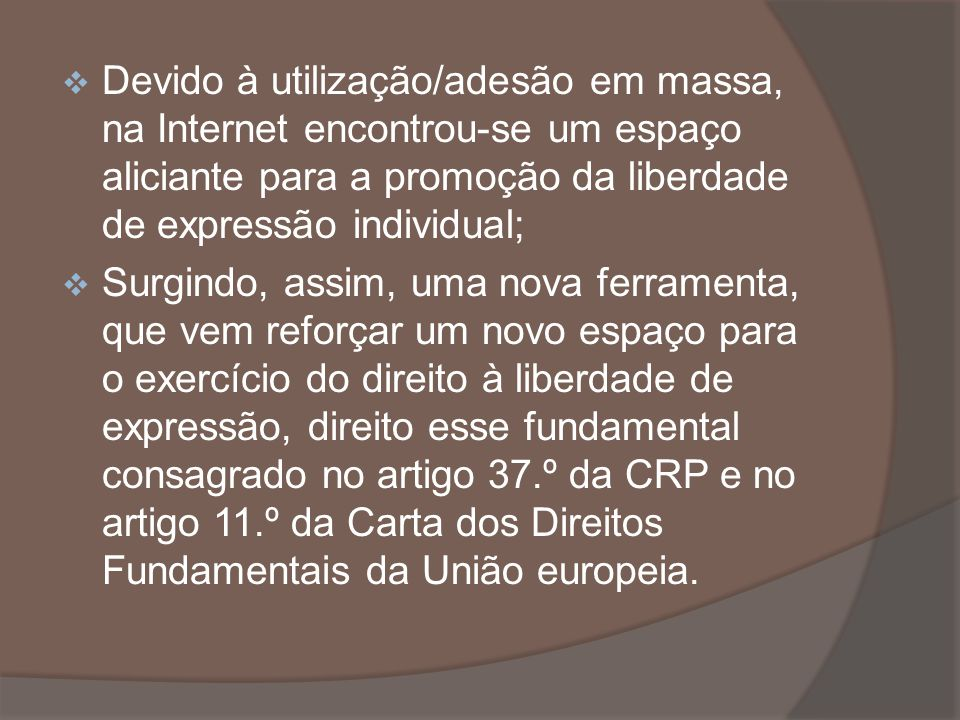Devido à utilização/adesão em massa, na Internet encontrou-se um espaço aliciante para a promoção da liberdade de expressão individual;