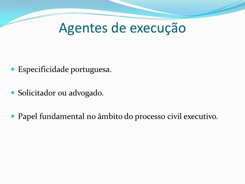 Agentes de execução Especificidade portuguesa.