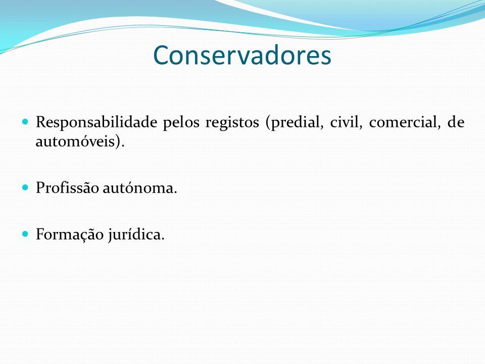 Conservadores Responsabilidade pelos registos (predial, civil, comercial, de automóveis). Profissão autónoma.