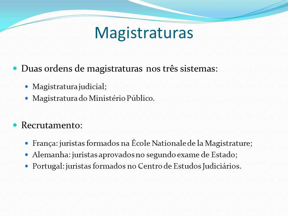 Magistraturas Duas ordens de magistraturas nos três sistemas: