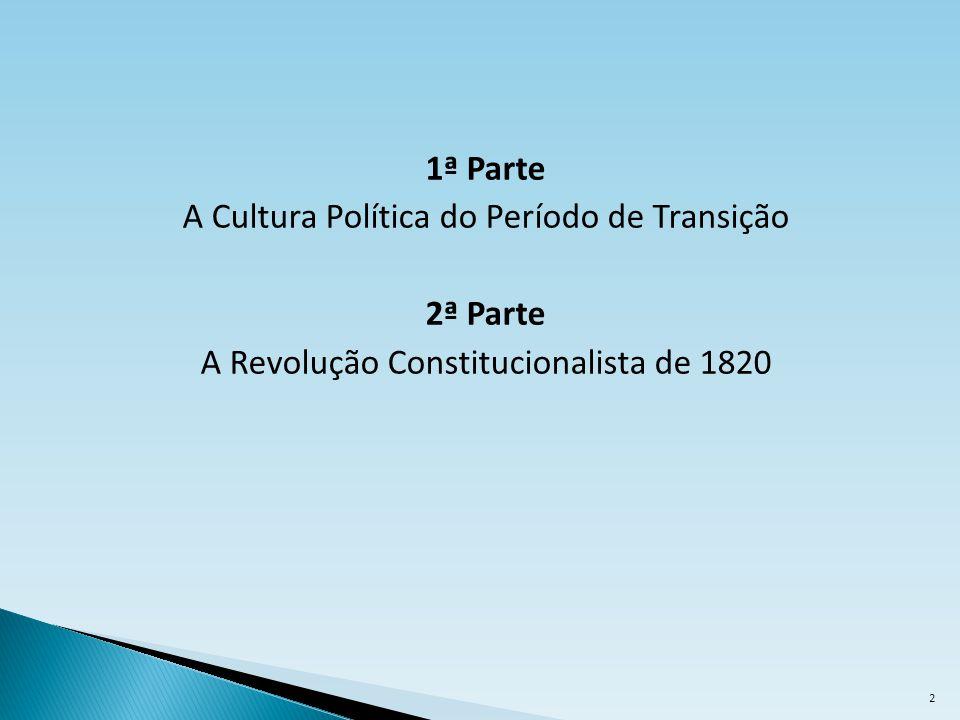 1ª Parte A Cultura Política do Período de Transição 2ª Parte A Revolução Constitucionalista de 1820