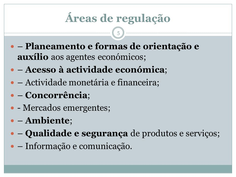 Áreas de regulação – Planeamento e formas de orientação e auxílio aos agentes económicos; – Acesso à actividade económica;