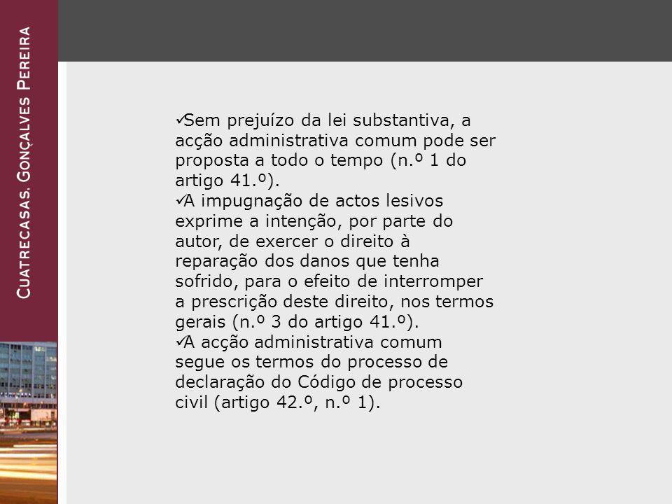 Sem prejuízo da lei substantiva, a acção administrativa comum pode ser proposta a todo o tempo (n.º 1 do artigo 41.º).