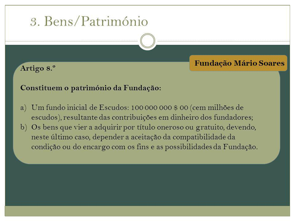 3. Bens/Património Artigo 8.º Constituem o património da Fundação: