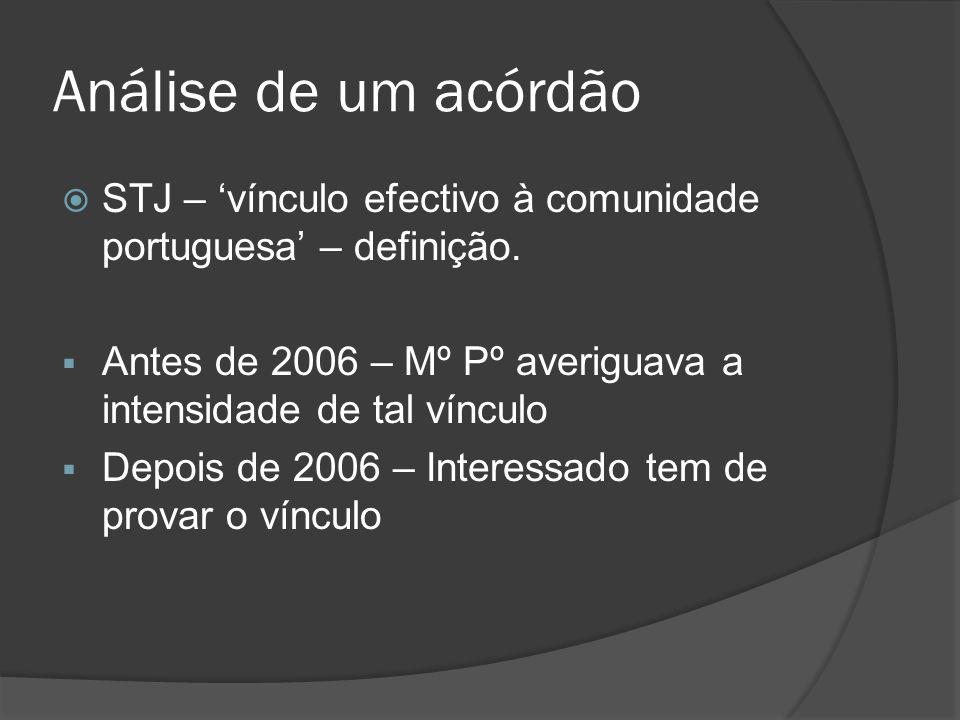 Análise de um acórdão STJ – 'vínculo efectivo à comunidade portuguesa' – definição. Antes de 2006 – Mº Pº averiguava a intensidade de tal vínculo.