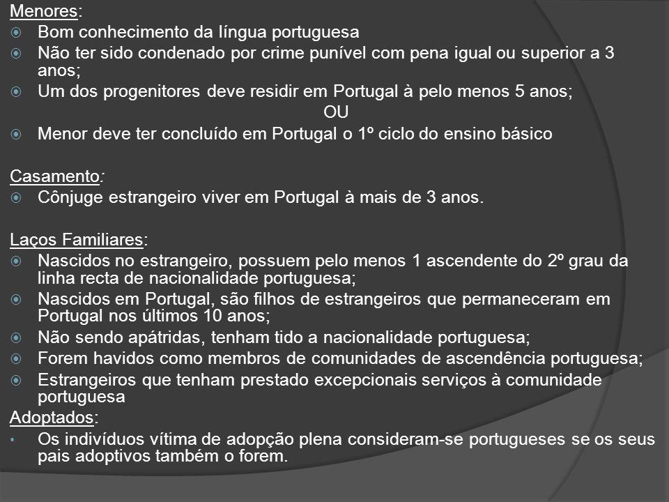 Menores: Bom conhecimento da língua portuguesa. Não ter sido condenado por crime punível com pena igual ou superior a 3 anos;
